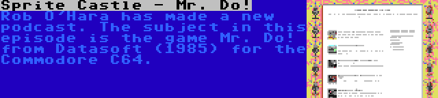 Sprite Castle - Mr. Do! | Rob O'Hara has made a new podcast. The subject in this episode is the game Mr. Do! from Datasoft (1985) for the Commodore C64.