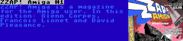 ZZAP! Amiga #1 | ZZAP! Amiga is a magazine for the Amiga user. In this edition: Glenn Corpes, Francois Lionet and David Pleasance.