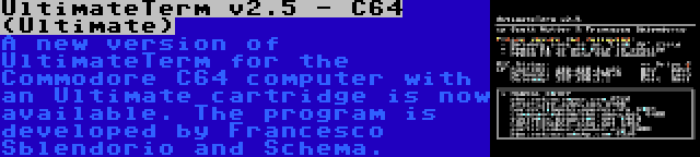 UltimateTerm v2.5 - C64 (Ultimate) | A new version of UltimateTerm for the Commodore C64 computer with an Ultimate cartridge is now available. The program is developed by Francesco Sblendorio and Schema.