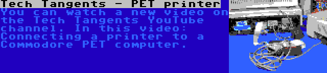 Tech Tangents - PET printer | You can watch a new video on the Tech Tangents YouTube channel. In this video: Connecting a printer to a Commodore PET computer.