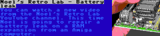 Noel's Retro Lab - Battery leak | You can watch a new video from the Noel's Retro Lab YouTube channel. This time Noel is going to repair a battery leak on a RAM expansion from an Amiga computer.