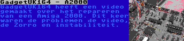 GadgetUK164 - A2000 | GadgetUK164 heeft een video gemaakt over het repareren van een Amiga 2000. Dit keer waren de problemen de video, de Zorro en instabiliteit.