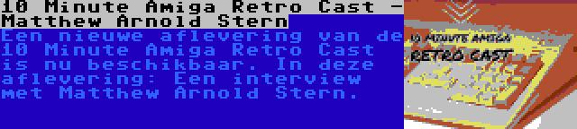 10 Minute Amiga Retro Cast - Matthew Arnold Stern | Een nieuwe aflevering van de 10 Minute Amiga Retro Cast is nu beschikbaar. In deze aflevering: Een interview met Matthew Arnold Stern.