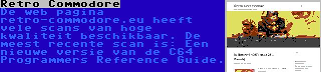 Retro Commodore | De web pagina retro-commodore.eu heeft vele scans van hoge kwaliteit beschikbaar. De meest recente scan is: Een nieuwe versie van de C64 Programmers Reference Guide.