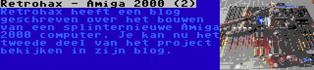 Retrohax - Amiga 2000 (2) | Retrohax heeft een blog geschreven over het bouwen van een splinternieuwe Amiga 2000 computer. Je kan nu het tweede deel van het project bekijken in zijn blog.