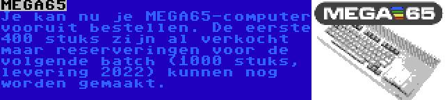 MEGA65 | Je kan nu je MEGA65-computer vooruit bestellen. De eerste 400 stuks zijn al verkocht maar reserveringen voor de volgende batch (1000 stuks, levering 2022) kunnen nog worden gemaakt.