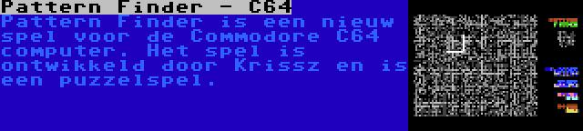 Pattern Finder - C64 | Pattern Finder is een nieuw spel voor de Commodore C64 computer. Het spel is ontwikkeld door Krissz en is een puzzelspel.