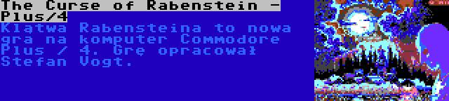 The Curse of Rabenstein - Plus/4 | Klątwa Rabensteina to nowa gra na komputer Commodore Plus / 4. Grę opracował Stefan Vogt.