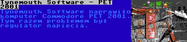 Tynemouth Software - PET 2001 | Tynemouth Software naprawiło komputer Commodore PET 2001. Tym razem problemem był regulator napięcia.