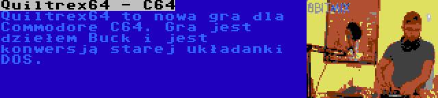 Quiltrex64 - C64 | Quiltrex64 to nowa gra dla Commodore C64. Gra jest dziełem Buck i jest konwersją starej układanki DOS.
