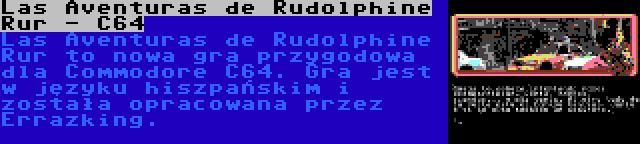Las Aventuras de Rudolphine Rur - C64 | Las Aventuras de Rudolphine Rur to nowa gra przygodowa dla Commodore C64. Gra jest w języku hiszpańskim i została opracowana przez Errazking.