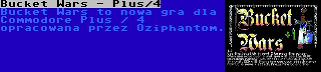 Bucket Wars - Plus/4 | Bucket Wars to nowa gra dla Commodore Plus / 4 opracowana przez Oziphantom.
