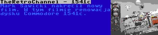 TheRetroChannel - 1541c | Mark Sawicki nakręcił nowy film. W tym filmie renowacja dysku Commodore 1541c.