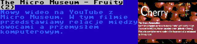 The Micro Museum - Fruity (2) | Nowy wideo na YouTube z Micro Museum. W tym filmie przedstawiamy relacje między owocami a przemysłem komputerowym.