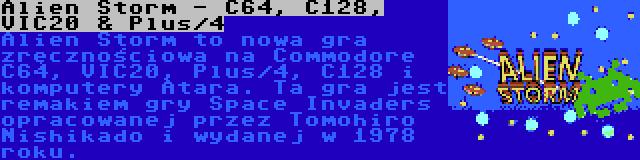 Alien Storm - C64, C128, VIC20 & Plus/4 | Alien Storm to nowa gra zręcznościowa na Commodore C64, VIC20, Plus/4, C128 i komputery Atara. Ta gra jest remakiem gry Space Invaders opracowanej przez Tomohiro Nishikado i wydanej w 1978 roku.