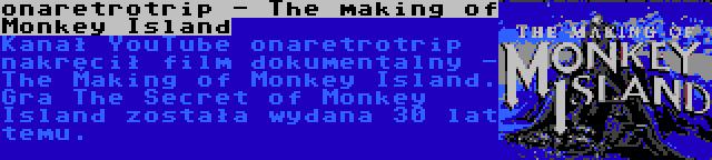 onaretrotrip - The making of Monkey Island | Kanał YouTube onaretrotrip nakręcił film dokumentalny - The Making of Monkey Island. Gra The Secret of Monkey Island została wydana 30 lat temu.