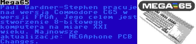 Mega65 | Paul Gardner-Stephen pracuje nad wersją Commodore C65 w wersji FPGA. Jego celem jest stworzenie 8-bitowego komputera na miarę XXI wieku. Najnowsze aktualizacje: MEGAphone PCB Changes.
