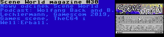 Scene World magazine #30 | Nowy odcinek Scene World Podcast: Wolfang Back and B. Lechlermann, Gamescom 2019, Games scene, TheC64 i Well:Erball.