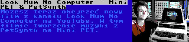 Look Mum No Computer - Mini PET & PetSynth | Możesz teraz obejrzeć nowy film z kanału Look Mum No Computer na YouTube. W tym filmie tworzenie muzyki z PetSynth na Mini PET.