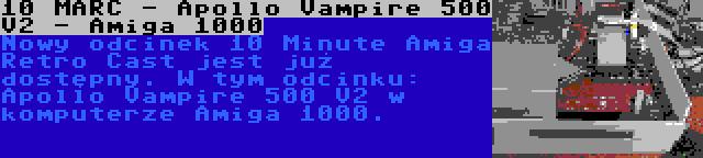 10 MARC - Apollo Vampire 500 V2 - Amiga 1000 | Nowy odcinek 10 Minute Amiga Retro Cast jest już dostępny. W tym odcinku: Apollo Vampire 500 V2 w komputerze Amiga 1000.