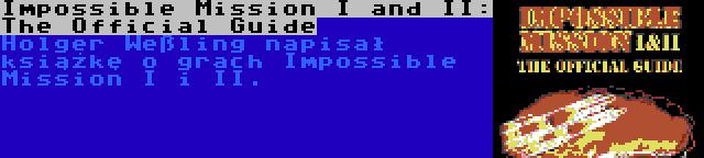Impossible Mission I and II: The Official Guide | Holger Weßling napisał książkę o grach Impossible Mission I i II.