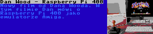 Dan Wood - Raspberry Pi 400 | Nowy film od Dana Wooda. W tym filmie Dan mówi o Raspberry Pi 400 jako emulatorze Amiga.