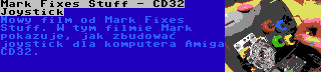 Mark Fixes Stuff - CD32 Joystick | Nowy film od Mark Fixes Stuff. W tym filmie Mark pokazuje, jak zbudować joystick dla komputera Amiga CD32.