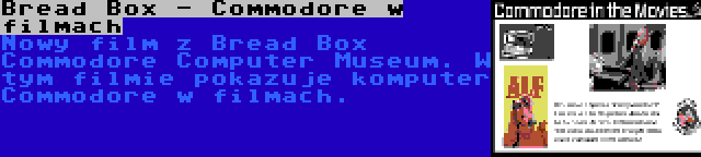Bread Box - Commodore w filmach | Nowy film z Bread Box Commodore Computer Museum. W tym filmie pokazuje komputer Commodore w filmach.