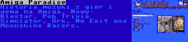 Amiga Paradise | Historia muzyki z gier i dema na Amiga. Nowy: Blastar, Pub Trivia Simulator, Ork, No Exit and Moonshine Racers.