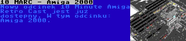 10 MARC - Amiga 2000 | Nowy odcinek 10 Minute Amiga Retro Cast jest już dostępny. W tym odcinku: Amiga 2000.