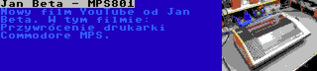 Jan Beta - MPS801   Nowy film YouTube od Jan Beta. W tym filmie: Przywrócenie drukarki Commodore MPS.