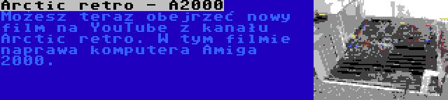 Arctic retro - A2000 | Możesz teraz obejrzeć nowy film na YouTube z kanału Arctic retro. W tym filmie naprawa komputera Amiga 2000.
