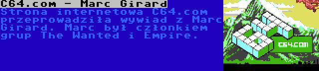 C64.com - Marc Girard | Strona internetowa C64.com przeprowadziła wywiad z Marc Girard. Marc był członkiem grup The Wanted i Empire.