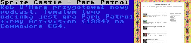 Sprite Castle - Park Patrol | Rob O'Hara przygotował nowy podcast. Tematem tego odcinka jest gra Park Patrol firmy Activision (1984) na Commodore C64.