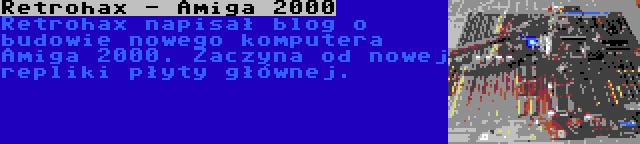 Retrohax - Amiga 2000 | Retrohax napisał blog o budowie nowego komputera Amiga 2000. Zaczyna od nowej repliki płyty głównej.