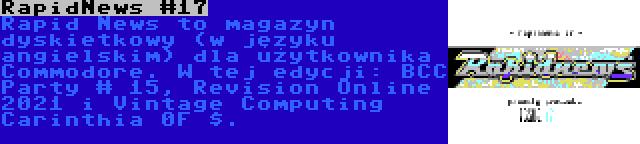 RapidNews #17 | Rapid News to magazyn dyskietkowy (w języku angielskim) dla użytkownika Commodore. W tej edycji: BCC Party # 15, Revision Online 2021 i Vintage Computing Carinthia 0F $.