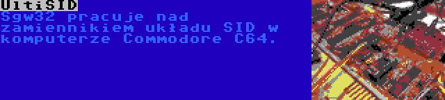 UltiSID | Sgw32 pracuje nad zamiennikiem układu SID w komputerze Commodore C64.