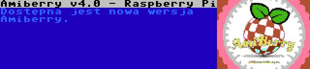 Amiberry v4.0 - Raspberry Pi | Dostępna jest nowa wersja Amiberry.