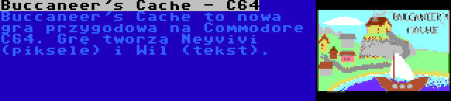 Buccaneer's Cache - C64 | Buccaneer's Cache to nowa gra przygodowa na Commodore C64. Grę tworzą Neyvivi (piksele) i Wil (tekst).