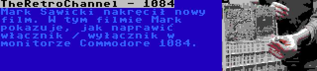 TheRetroChannel - 1084 | Mark Sawicki nakręcił nowy film. W tym filmie Mark pokazuje, jak naprawić włącznik / wyłącznik w monitorze Commodore 1084.
