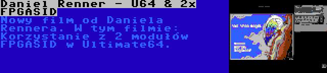 Daniel Renner - U64 & 2x FPGASID | Nowy film od Daniela Rennera. W tym filmie: Korzystanie z 2 modułów FPGASID w Ultimate64.