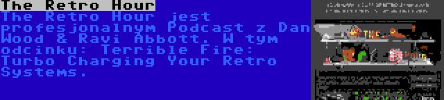 The Retro Hour | The Retro Hour jest profesjonalnym Podcast z Dan Wood & Ravi Abbott. W tym odcinku: Terrible Fire: Turbo Charging Your Retro Systems.