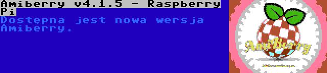 Amiberry v4.1.5 - Raspberry Pi | Dostępna jest nowa wersja Amiberry.