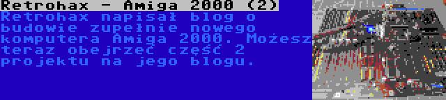 Retrohax - Amiga 2000 (2) | Retrohax napisał blog o budowie zupełnie nowego komputera Amiga 2000. Możesz teraz obejrzeć część 2 projektu na jego blogu.