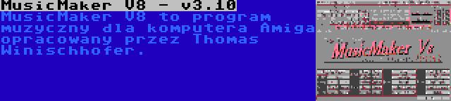 MusicMaker V8 - v3.10 | MusicMaker V8 to program muzyczny dla komputera Amiga opracowany przez Thomas Winischhofer.