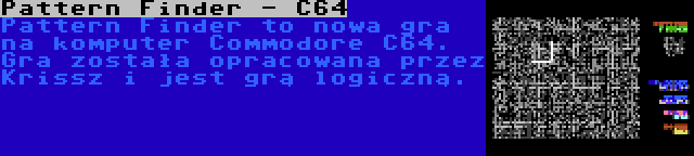 Pattern Finder - C64 | Pattern Finder to nowa gra na komputer Commodore C64. Gra została opracowana przez Krissz i jest grą logiczną.