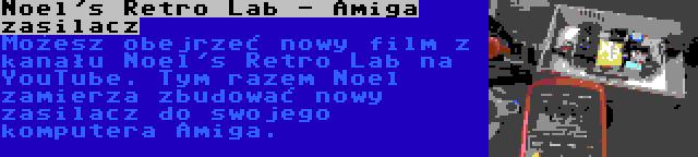 Noel's Retro Lab - Amiga zasilacz | Możesz obejrzeć nowy film z kanału Noel's Retro Lab na YouTube. Tym razem Noel zamierza zbudować nowy zasilacz do swojego komputera Amiga.